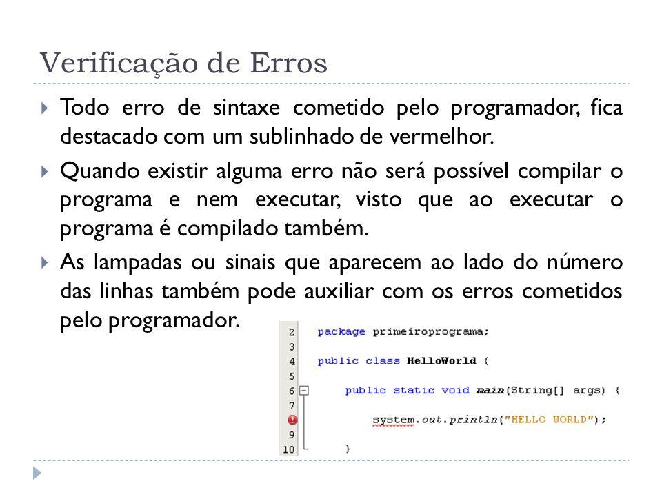 Verificação de Erros  Todo erro de sintaxe cometido pelo programador, fica destacado com um sublinhado de vermelhor.  Quando existir alguma erro não