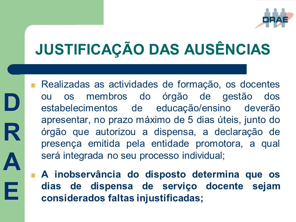 JUSTIFICAÇÃO DAS AUSÊNCIAS Realizadas as actividades de formação, os docentes ou os membros do órgão de gestão dos estabelecimentos de educação/ensino