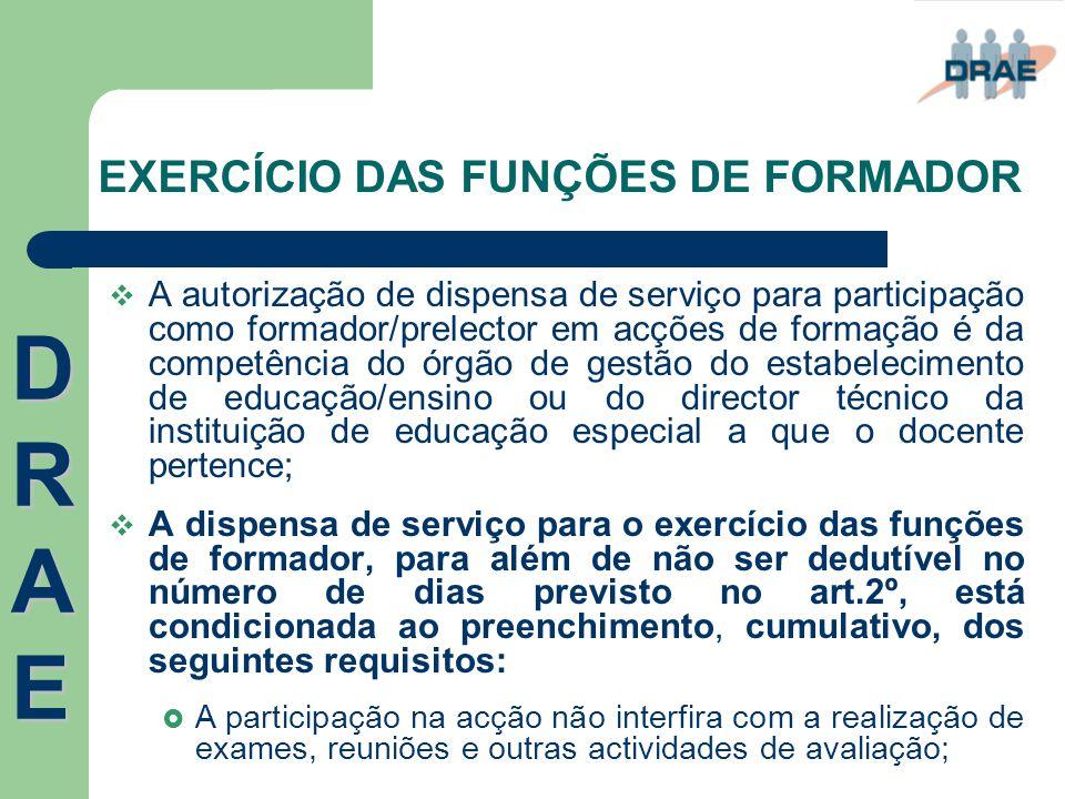 EXERCÍCIO DAS FUNÇÕES DE FORMADOR  A autorização de dispensa de serviço para participação como formador/prelector em acções de formação é da competên