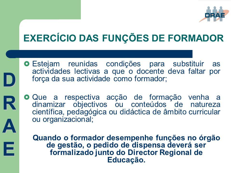 EXERCÍCIO DAS FUNÇÕES DE FORMADOR  Estejam reunidas condições para substituir as actividades lectivas a que o docente deva faltar por força da sua ac