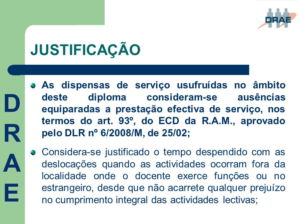 JUSTIFICAÇÃO As dispensas de serviço usufruídas no âmbito deste diploma consideram-se ausências equiparadas a prestação efectiva de serviço, nos termo
