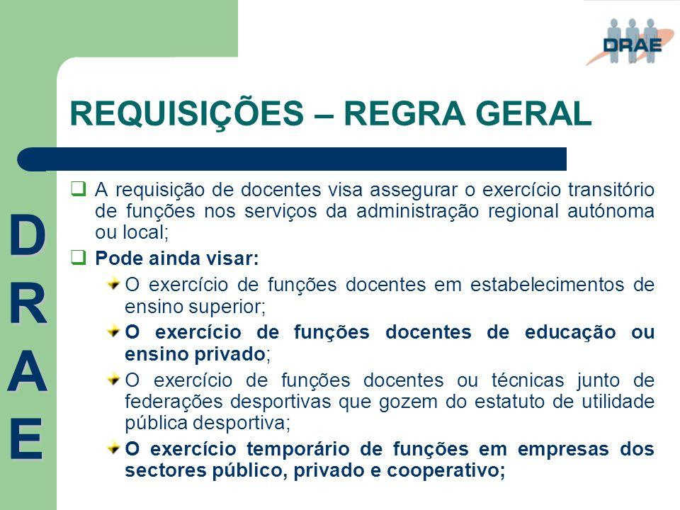 REQUISIÇÕES – REGRA GERAL  A requisição de docentes visa assegurar o exercício transitório de funções nos serviços da administração regional autónoma