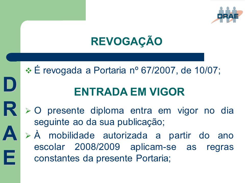 REVOGAÇÃO  É revogada a Portaria nº 67/2007, de 10/07; ENTRADA EM VIGOR  O presente diploma entra em vigor no dia seguinte ao da sua publicação;  À
