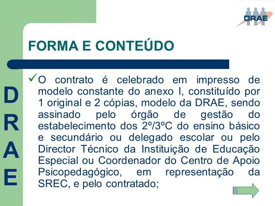 FORMA E CONTEÚDO  O contrato é celebrado em impresso de modelo constante do anexo I, constituído por 1 original e 2 cópias, modelo da DRAE, sendo ass
