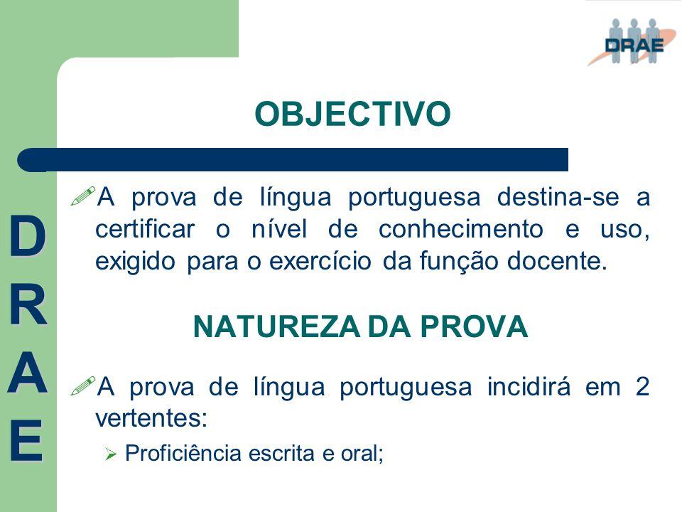 OBJECTIVO  A prova de língua portuguesa destina-se a certificar o nível de conhecimento e uso, exigido para o exercício da função docente. NATUREZA D