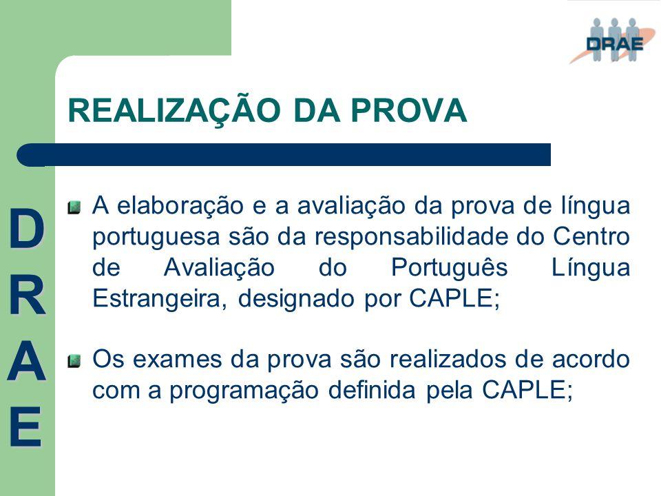 REALIZAÇÃO DA PROVA A elaboração e a avaliação da prova de língua portuguesa são da responsabilidade do Centro de Avaliação do Português Língua Estran
