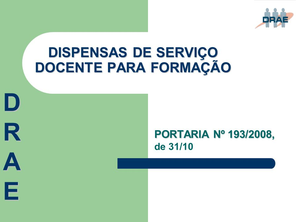 DISPENSAS DE SERVIÇO DOCENTE PARA FORMAÇÃO PORTARIA Nº 193/2008, de 31/10 DRAEDRAEDRAEDRAE