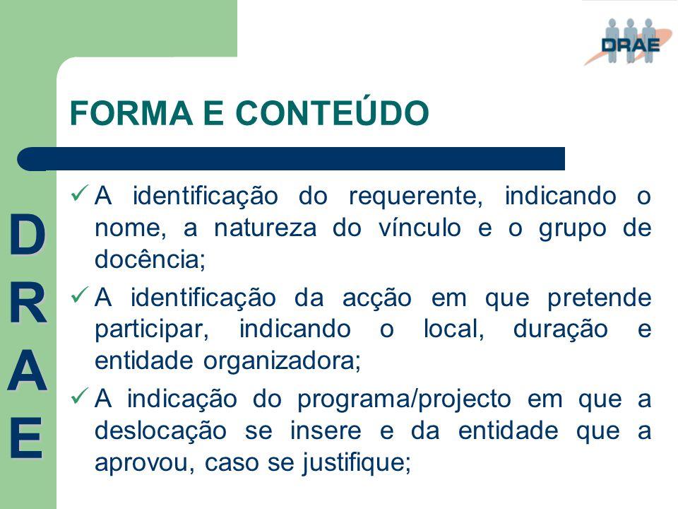 FORMA E CONTEÚDO  A identificação do requerente, indicando o nome, a natureza do vínculo e o grupo de docência;  A identificação da acção em que pre