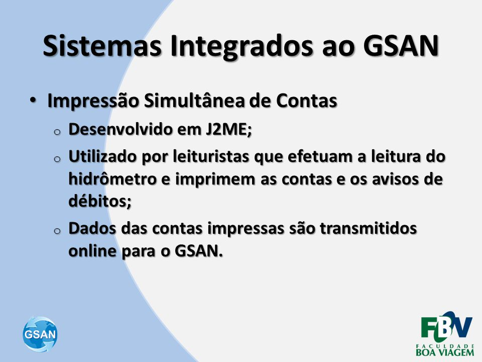 Sistemas Integrados ao GSAN • Impressão Simultânea de Contas o Desenvolvido em J2ME; o Utilizado por leituristas que efetuam a leitura do hidrômetro e