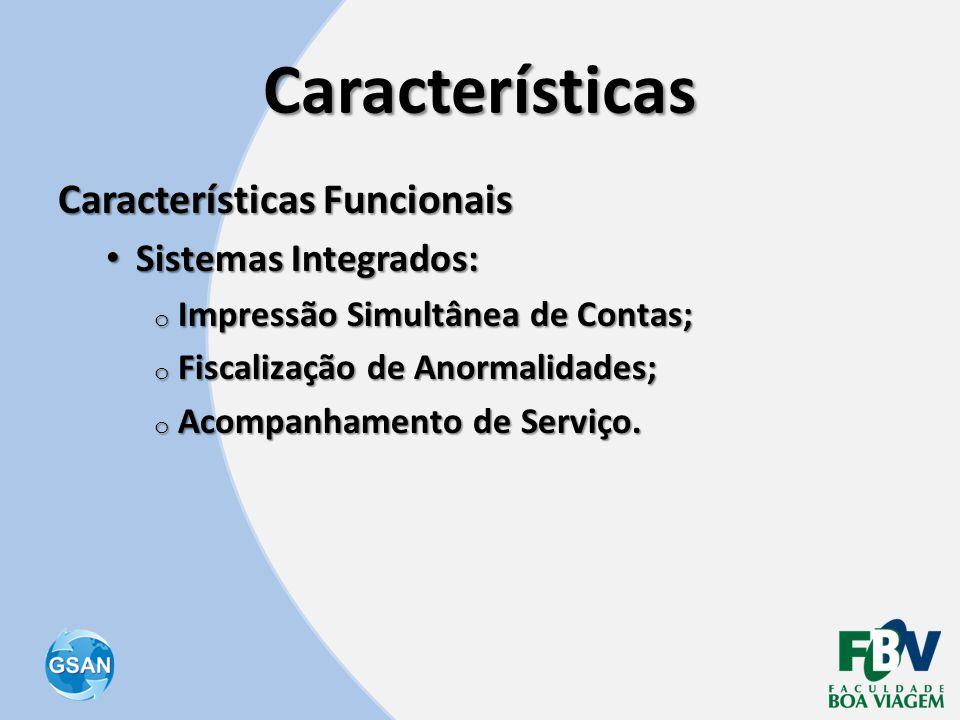 Características Características Funcionais • Sistemas Integrados: o Impressão Simultânea de Contas; o Fiscalização de Anormalidades; o Acompanhamento
