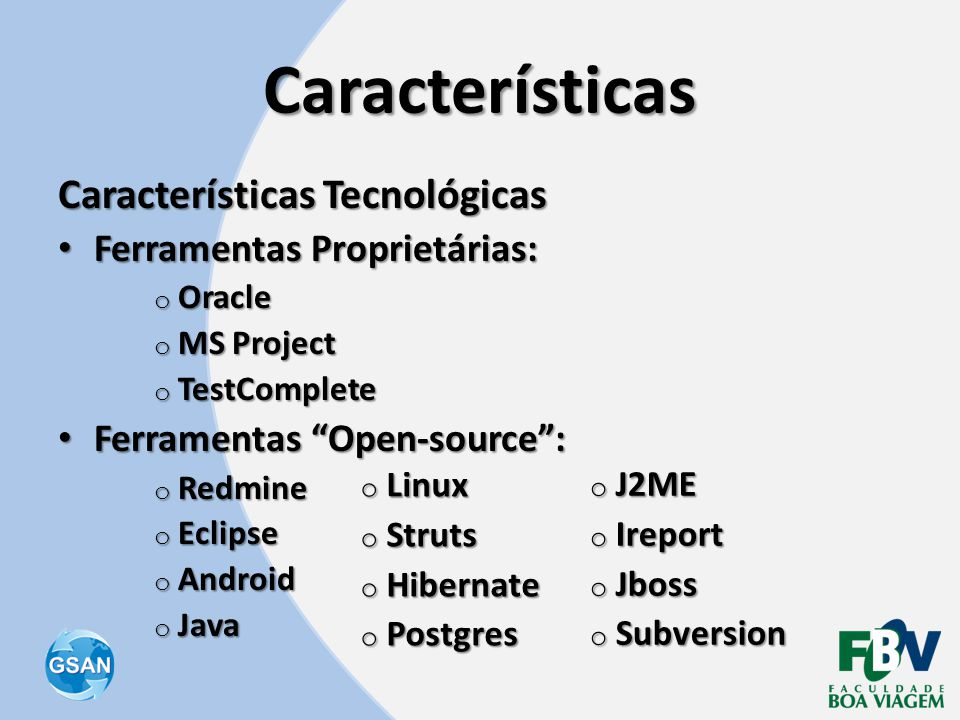 "Características Características Tecnológicas • Ferramentas Proprietárias: o Oracle o MS Project o TestComplete • Ferramentas ""Open-source"": o Redmine"