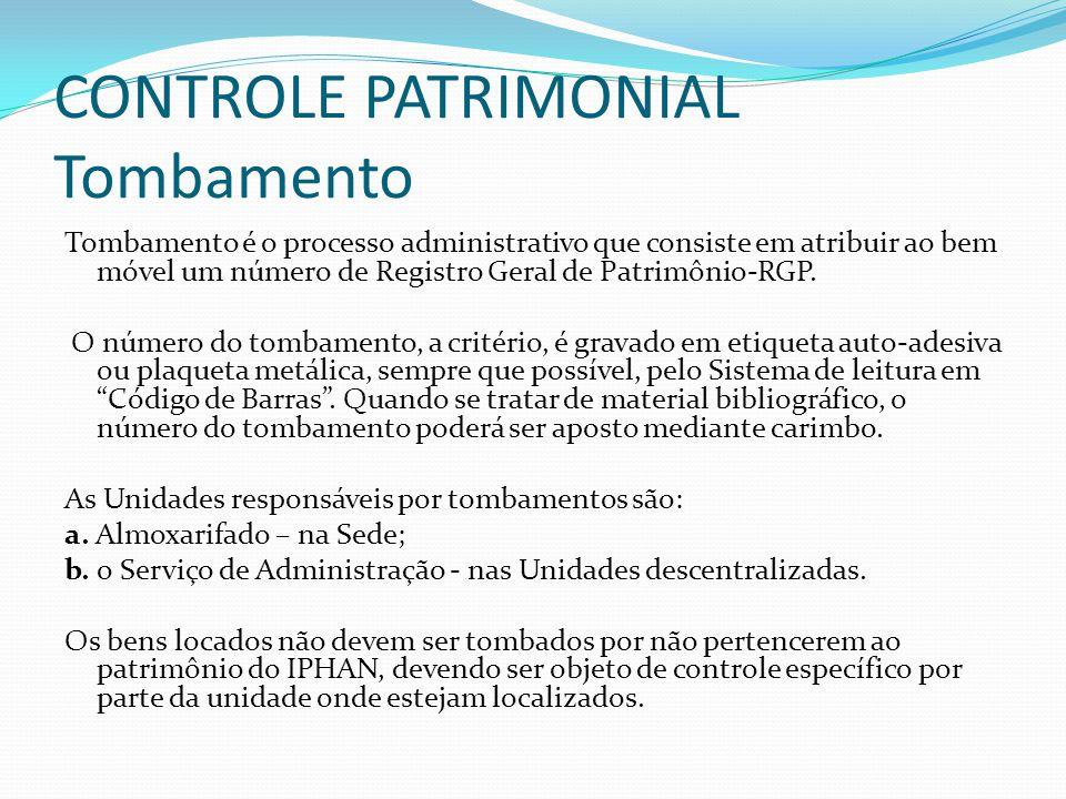 CONTROLE PATRIMONIAL Tombamento Tombamento é o processo administrativo que consiste em atribuir ao bem móvel um número de Registro Geral de Patrimônio