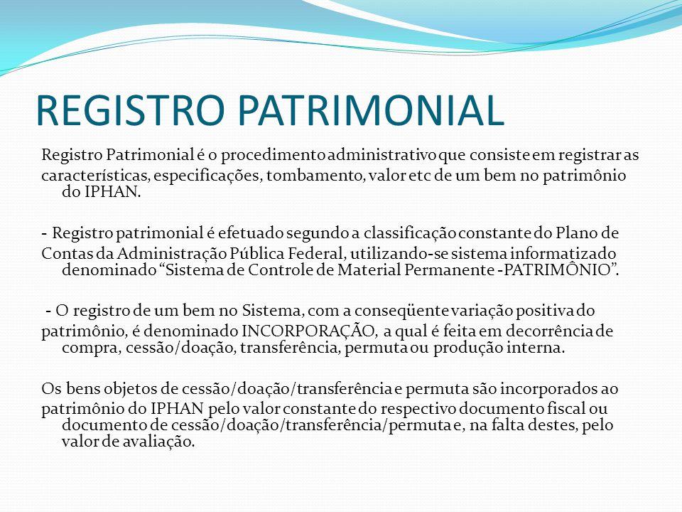 REGISTRO PATRIMONIAL Registro Patrimonial é o procedimento administrativo que consiste em registrar as características, especificações, tombamento, valor etc de um bem no patrimônio do IPHAN.