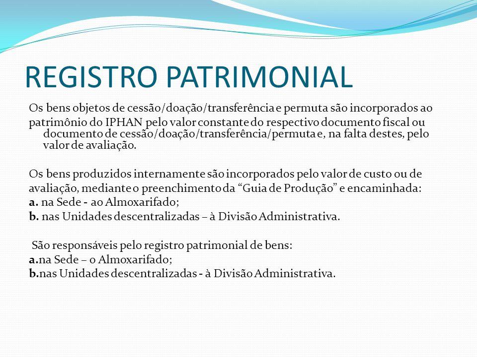 REGISTRO PATRIMONIAL Os bens objetos de cessão/doação/transferência e permuta são incorporados ao patrimônio do IPHAN pelo valor constante do respecti