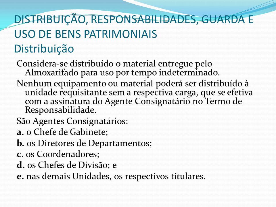 DISTRIBUIÇÃO, RESPONSABILIDADES, GUARDA E USO DE BENS PATRIMONIAIS Distribuição Considera-se distribuído o material entregue pelo Almoxarifado para us