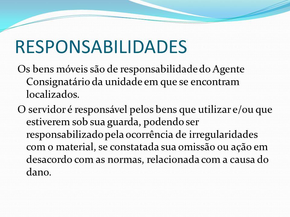 RESPONSABILIDADES Os bens móveis são de responsabilidade do Agente Consignatário da unidade em que se encontram localizados. O servidor é responsável