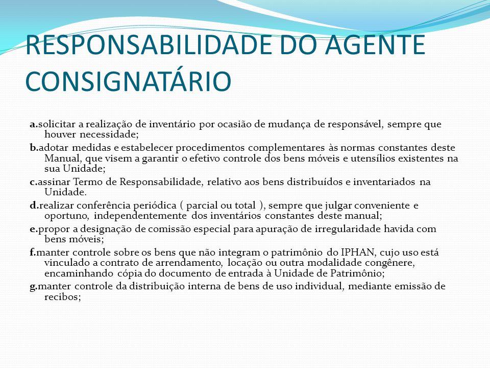 RESPONSABILIDADE DO AGENTE CONSIGNATÁRIO a.solicitar a realização de inventário por ocasião de mudança de responsável, sempre que houver necessidade;
