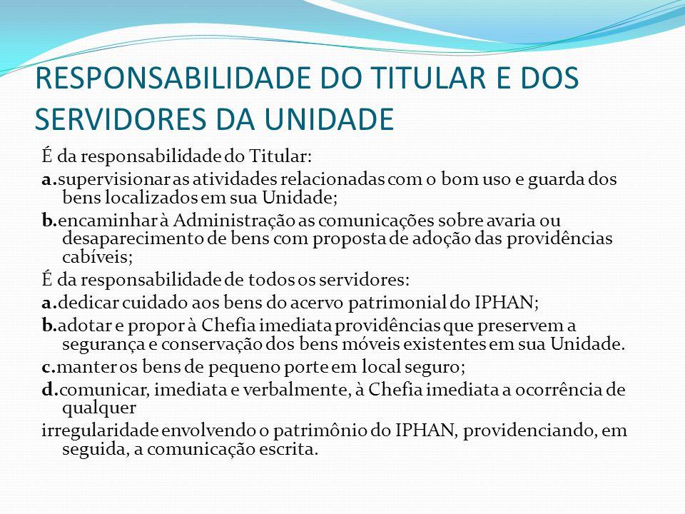 RESPONSABILIDADE DO TITULAR E DOS SERVIDORES DA UNIDADE É da responsabilidade do Titular: a.supervisionar as atividades relacionadas com o bom uso e g