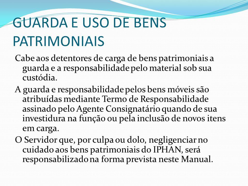 GUARDA E USO DE BENS PATRIMONIAIS Cabe aos detentores de carga de bens patrimoniais a guarda e a responsabilidade pelo material sob sua custódia. A gu