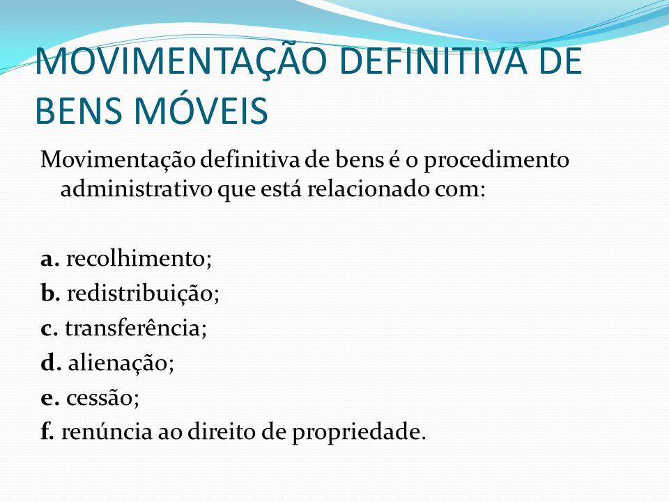 MOVIMENTAÇÃO DEFINITIVA DE BENS MÓVEIS Movimentação definitiva de bens é o procedimento administrativo que está relacionado com: a. recolhimento; b. r