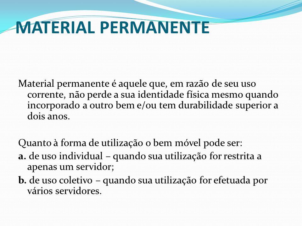 Material permanente é aquele que, em razão de seu uso corrente, não perde a sua identidade física mesmo quando incorporado a outro bem e/ou tem durabilidade superior a dois anos.