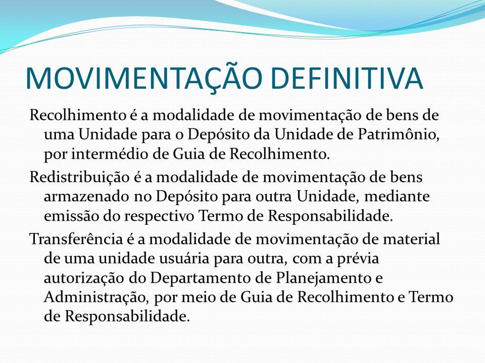 MOVIMENTAÇÃO DEFINITIVA Recolhimento é a modalidade de movimentação de bens de uma Unidade para o Depósito da Unidade de Patrimônio, por intermédio de