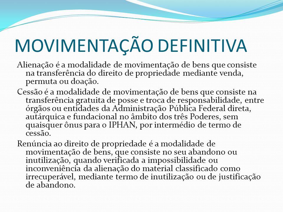 MOVIMENTAÇÃO DEFINITIVA Alienação é a modalidade de movimentação de bens que consiste na transferência do direito de propriedade mediante venda, permuta ou doação.