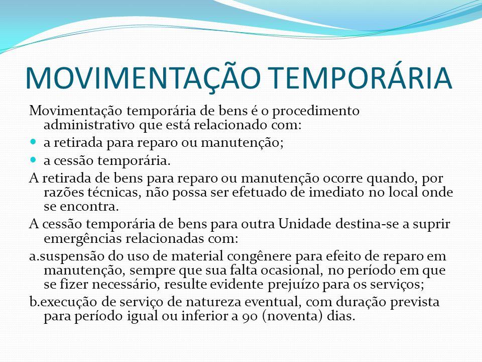MOVIMENTAÇÃO TEMPORÁRIA Movimentação temporária de bens é o procedimento administrativo que está relacionado com:  a retirada para reparo ou manutenção;  a cessão temporária.