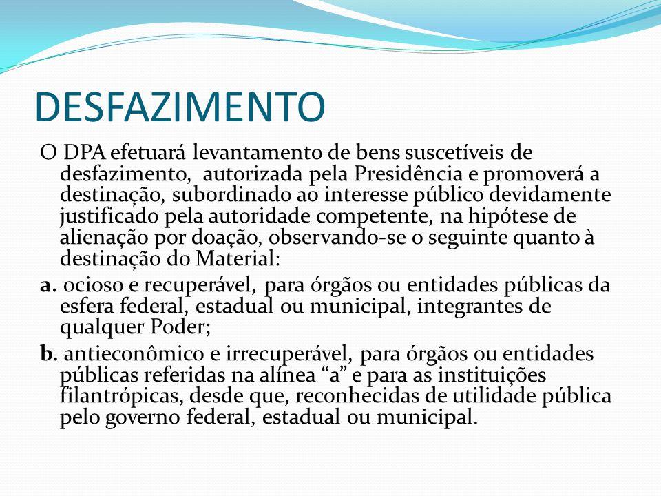 DESFAZIMENTO O DPA efetuará levantamento de bens suscetíveis de desfazimento, autorizada pela Presidência e promoverá a destinação, subordinado ao int