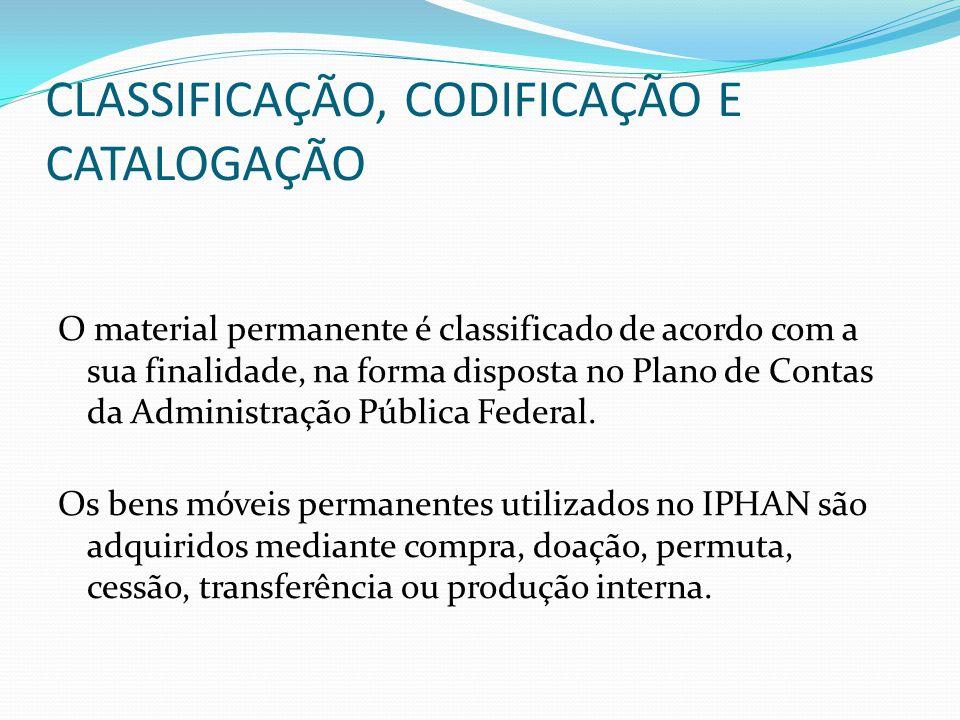 CLASSIFICAÇÃO, CODIFICAÇÃO E CATALOGAÇÃO O material permanente é classificado de acordo com a sua finalidade, na forma disposta no Plano de Contas da Administração Pública Federal.