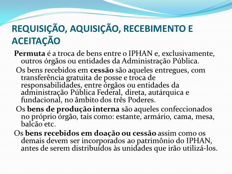 REQUISIÇÃO, AQUISIÇÃO, RECEBIMENTO E ACEITAÇÃO Permuta é a troca de bens entre o IPHAN e, exclusivamente, outros órgãos ou entidades da Administração