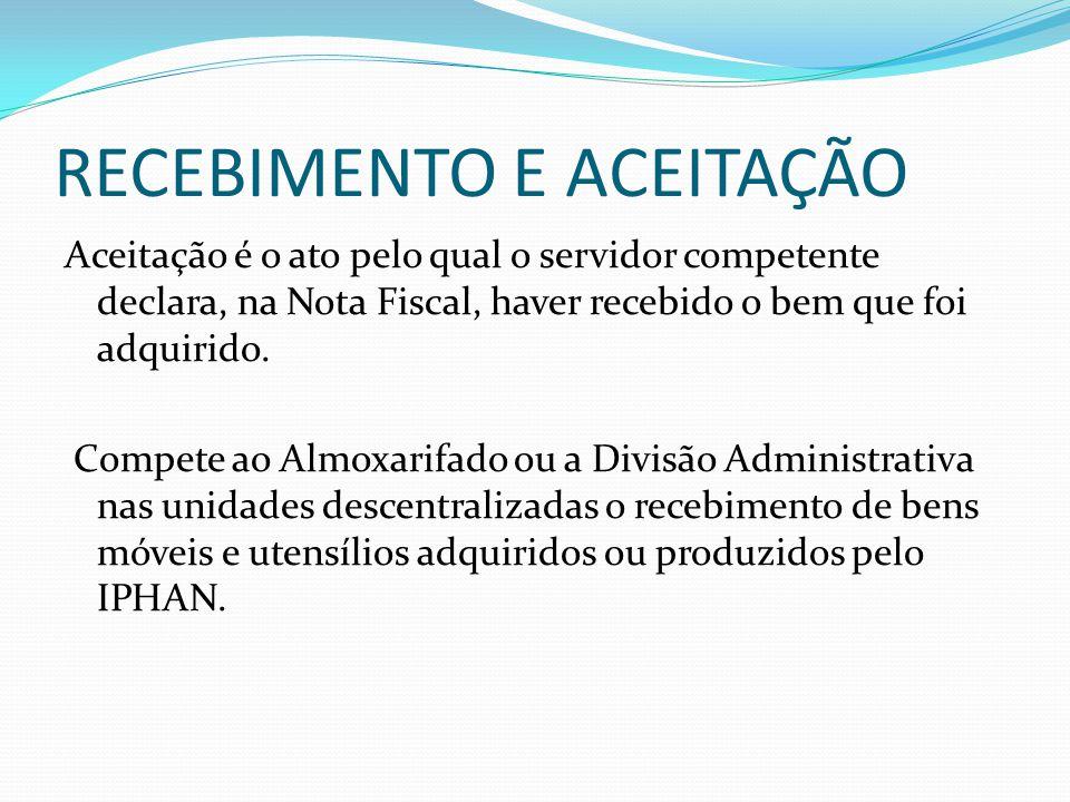 RECEBIMENTO E ACEITAÇÃO Aceitação é o ato pelo qual o servidor competente declara, na Nota Fiscal, haver recebido o bem que foi adquirido. Compete ao
