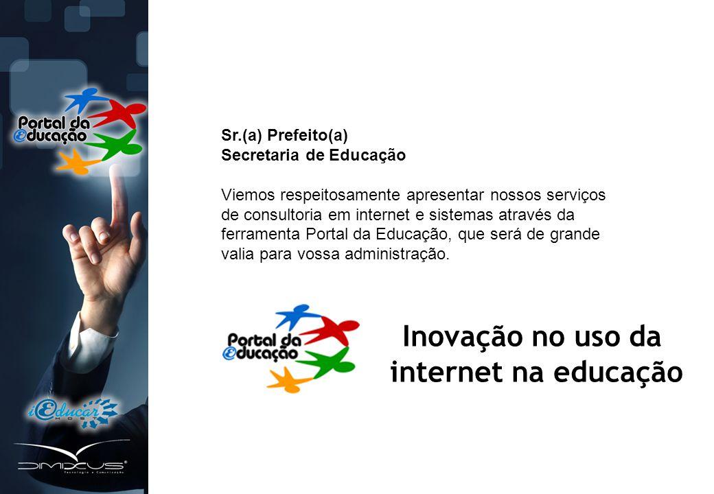 Sr.(a) Prefeito(a) Secretaria de Educação Viemos respeitosamente apresentar nossos serviços de consultoria em internet e sistemas através da ferramenta Portal da Educação, que será de grande valia para vossa administração.