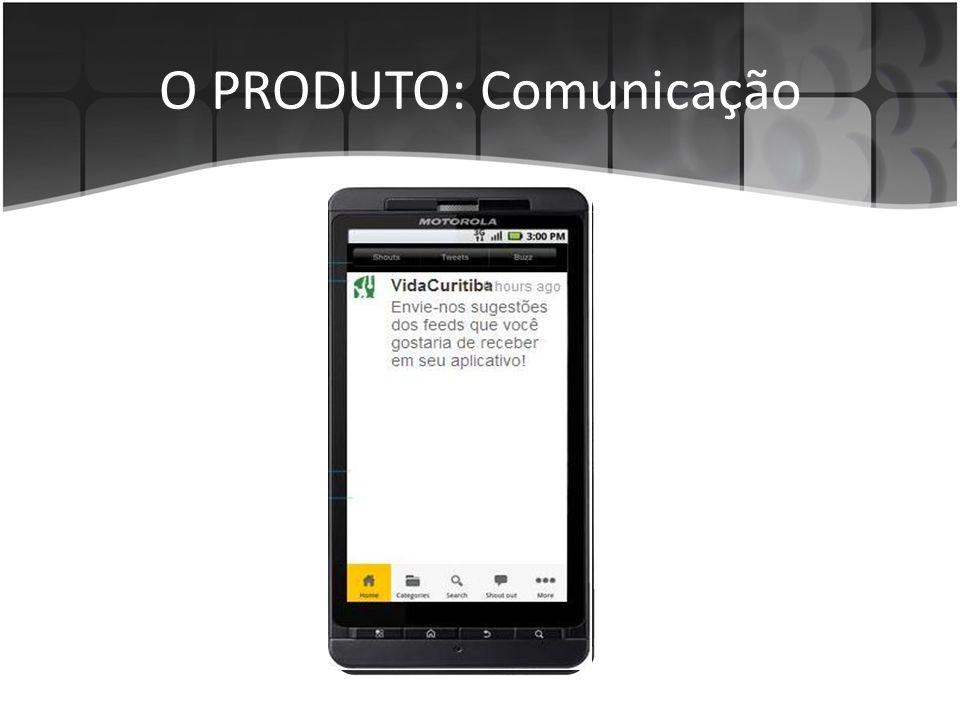 O PRODUTO: Comunicação