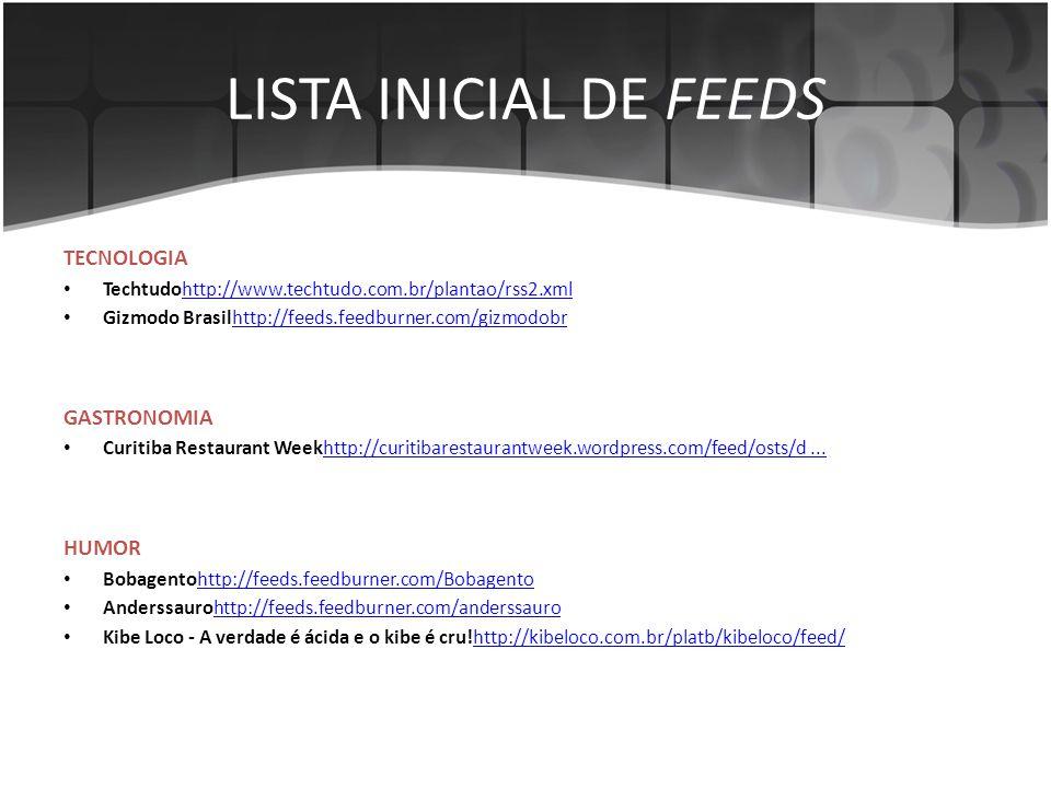 LISTA INICIAL DE FEEDS TECNOLOGIA • Techtudohttp://www.techtudo.com.br/plantao/rss2.xmlhttp://www.techtudo.com.br/plantao/rss2.xml • Gizmodo Brasilhtt
