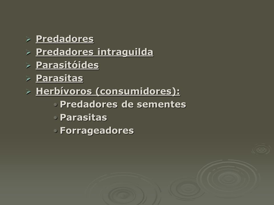  Predadores  Predadores intraguilda  Parasitóides  Parasitas  Herbívoros (consumidores): •Predadores de sementes •Parasitas •Forrageadores