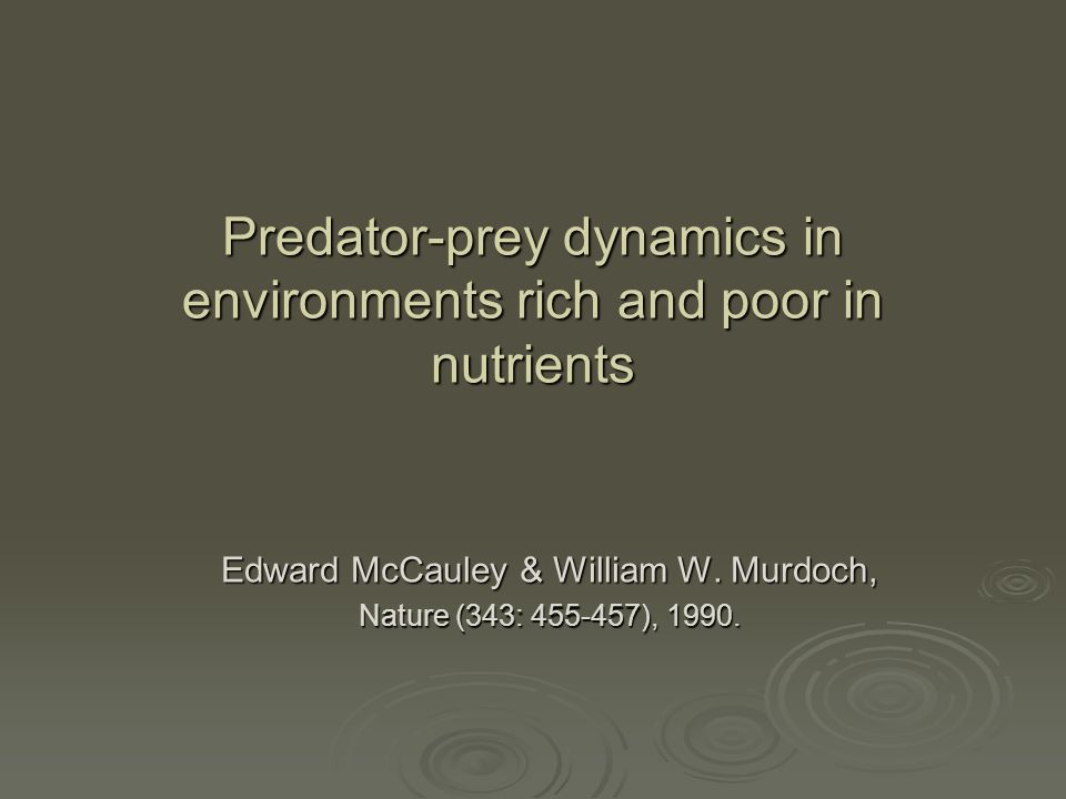 Predator-prey dynamics in environments rich and poor in nutrients Edward McCauley & William W. Murdoch, Nature (343: 455-457), 1990.