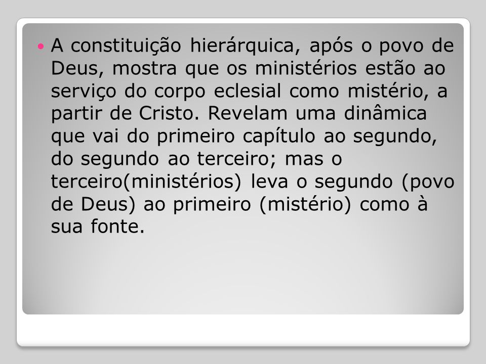  Em terceiro lugar, a ordem dos três primeiros capítulos (mistério da Igreja, povo de Deus e instituição hierárquica da Igreja e especialmente o epis