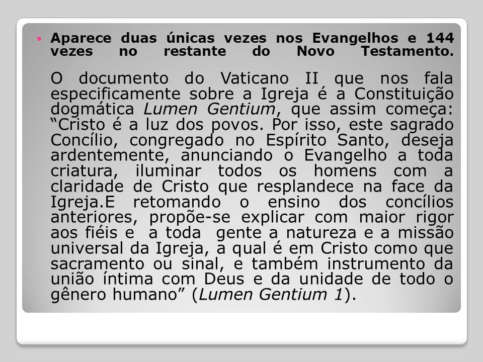  Aparece duas únicas vezes nos Evangelhos e 144 vezes no restante do Novo Testamento.