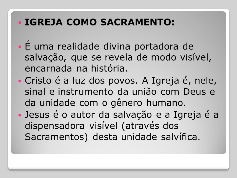  IGREJA COMO SACRAMENTO:  É uma realidade divina portadora de salvação, que se revela de modo visível, encarnada na história.