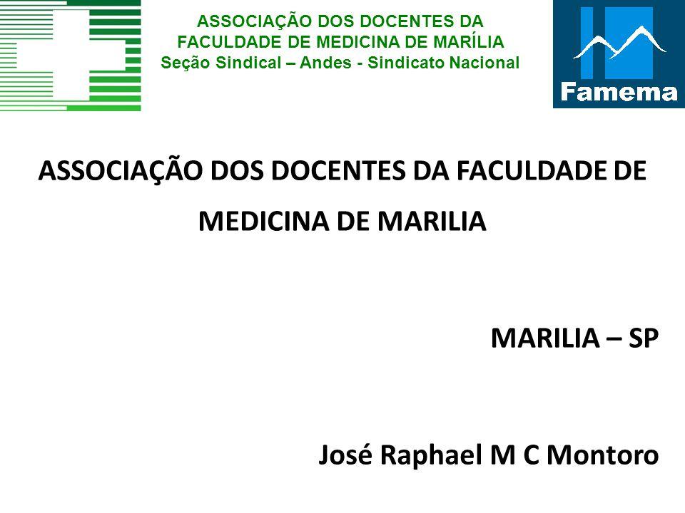 ASSOCIAÇÃO DOS DOCENTES DA FACULDADE DE MEDICINA DE MARILIA MARILIA – SP José Raphael M C Montoro ASSOCIAÇÃO DOS DOCENTES DA FACULDADE DE MEDICINA DE
