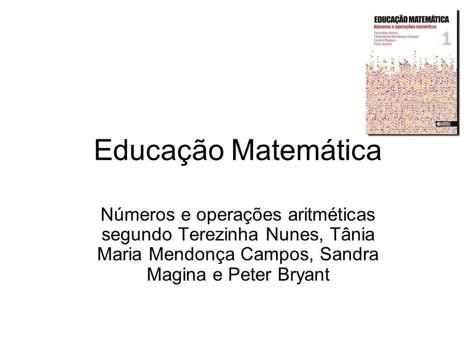 Educação Matemática Números e operações aritméticas segundo Terezinha Nunes, Tânia Maria Mendonça Campos, Sandra Magina e Peter Bryant
