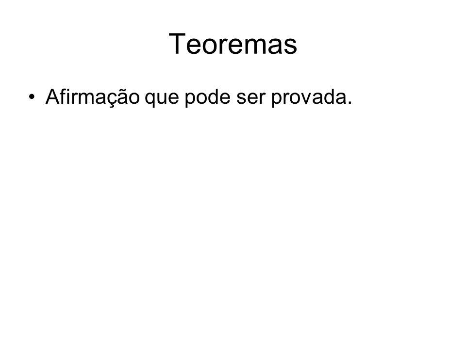 Teoremas •Afirmação que pode ser provada.