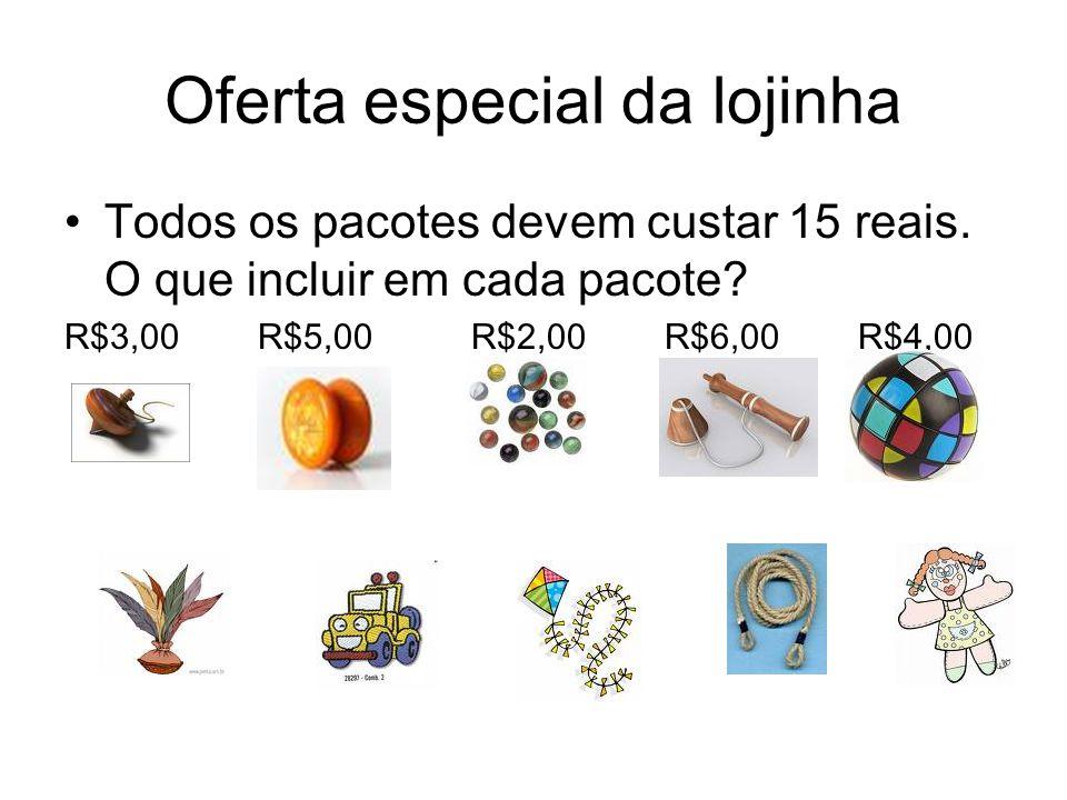Oferta especial da lojinha •Todos os pacotes devem custar 15 reais.
