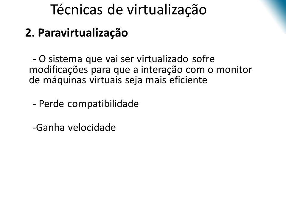 • 2. Paravirtualização • - O sistema que vai ser virtualizado sofre modificações para que a interação com o monitor de máquinas virtuais seja mais efi