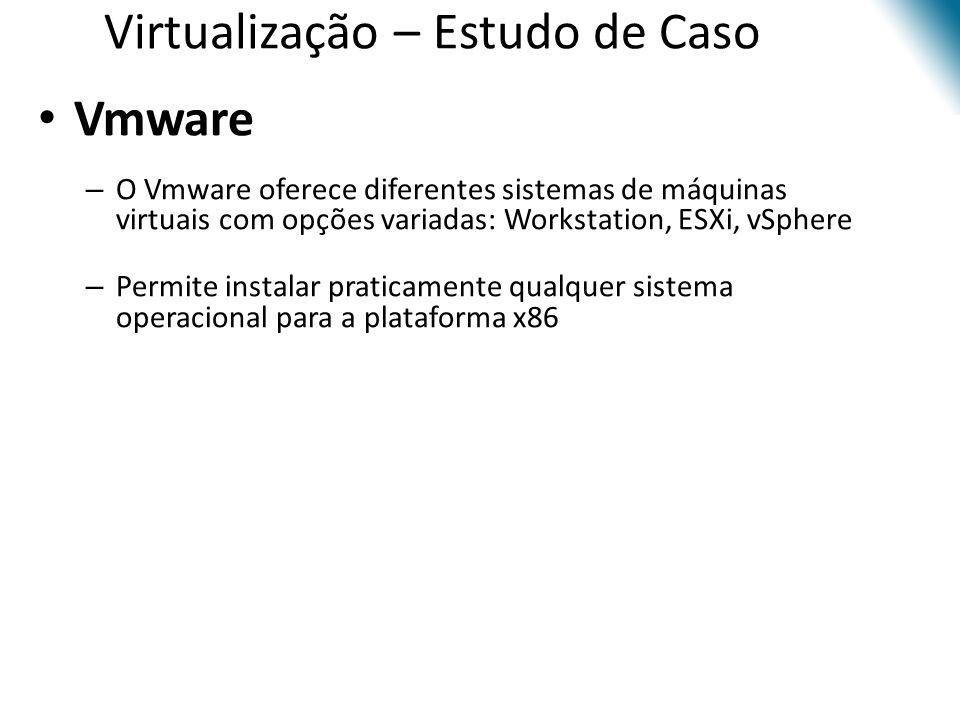 Virtualização – Estudo de Caso • Vmware – O Vmware oferece diferentes sistemas de máquinas virtuais com opções variadas: Workstation, ESXi, vSphere –