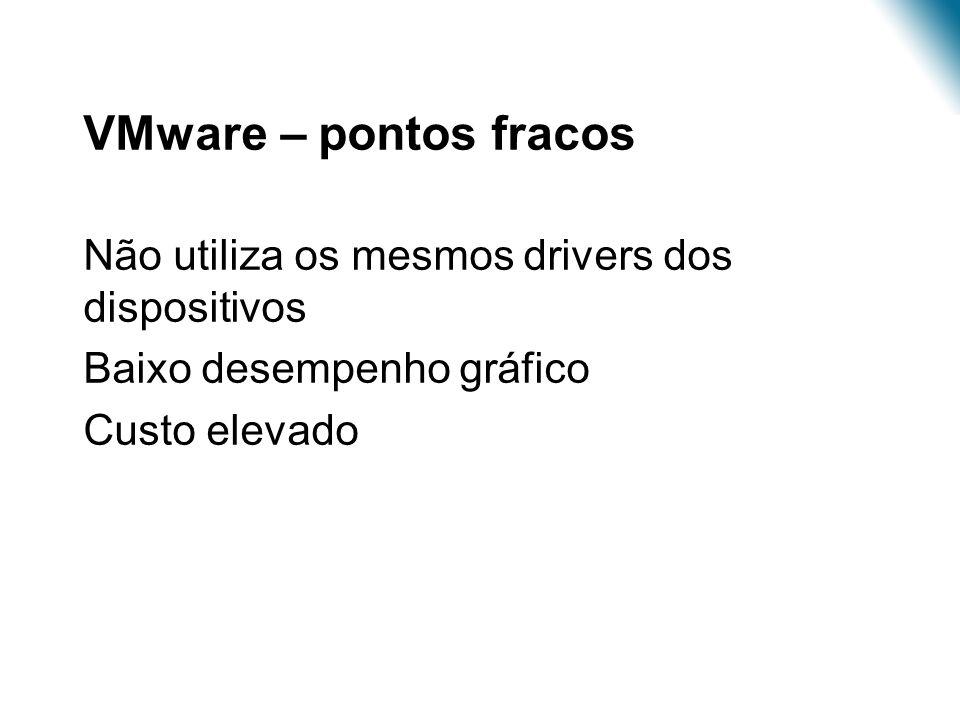 Virtualização – Estudo de Caso •VMware – pontos fracos •Não utiliza os mesmos drivers dos dispositivos •Baixo desempenho gráfico •Custo elevado