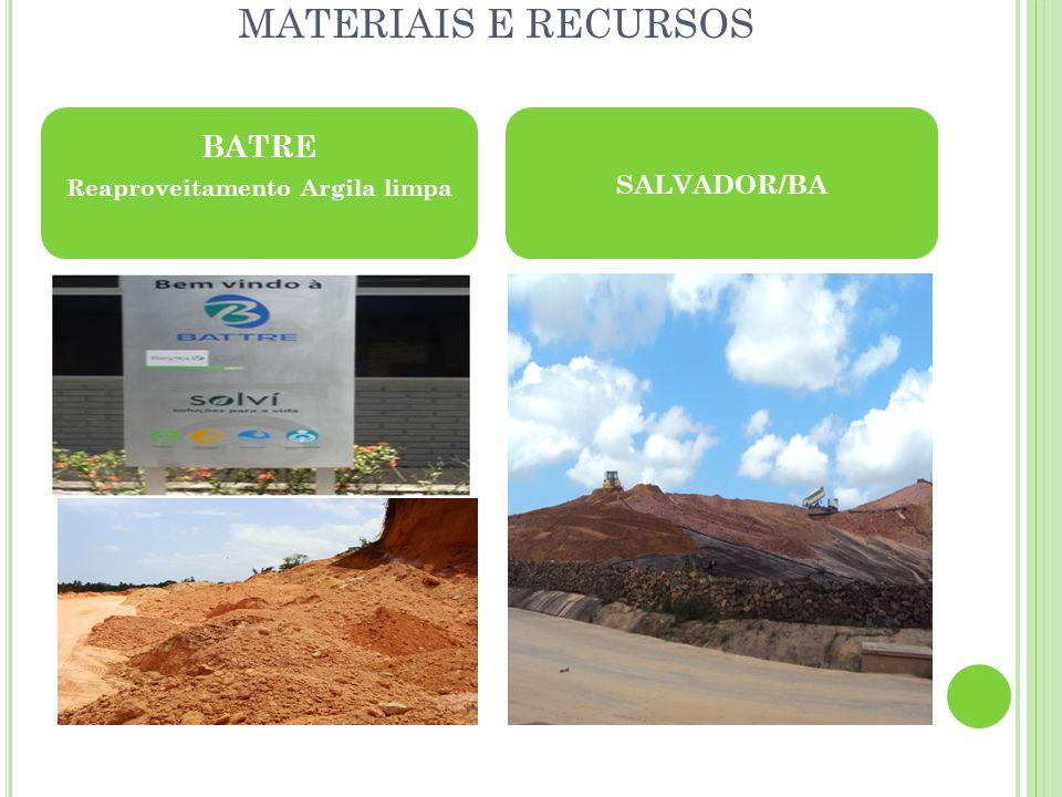 MATERIAIS E RECURSOS BATRE Reaproveitamento Argila limpa SALVADOR/BA