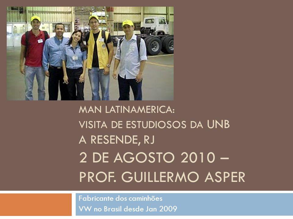 MAN LATINAMERICA: VISITA DE ESTUDIOSOS DA UNB A RESENDE, RJ 2 DE AGOSTO 2010 – PROF. GUILLERMO ASPER Fabricante dos caminhões VW no Brasil desde Jan 2