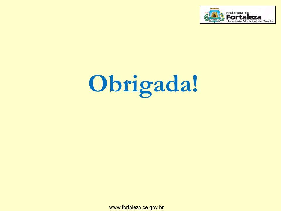 www.fortaleza.ce.gov.br Obrigada!